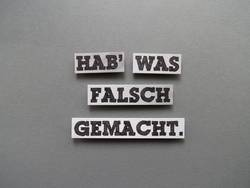 HAB' WAS FALSCH GEMACHT.