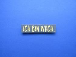 ICH BIN WACH.