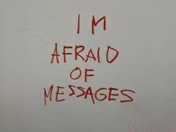 I`m afraid of messages